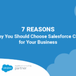 7 Reasons Why You Choose Salesforce CRM for Your Business